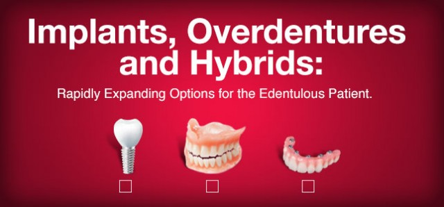 Implants, Overdentures and Hybrids: Rapidly Expanding Options for the Edentulous Patient!